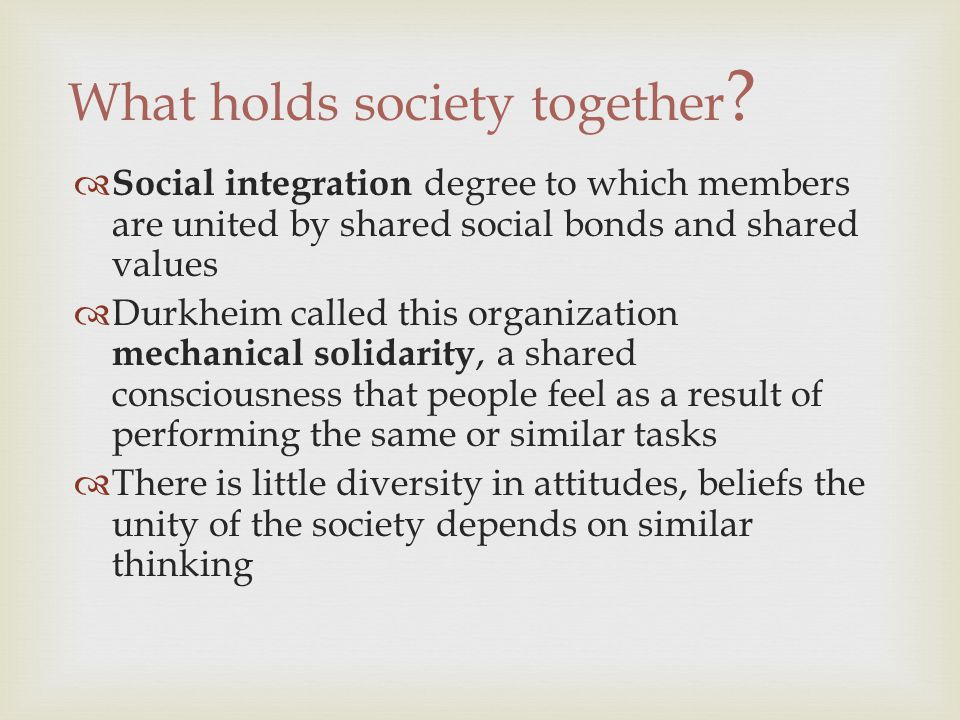 "what holds societies together In modern societies, he holds, the ""categorical imperative of the moral  do so  unless societies are held together by some form of solidarity,."