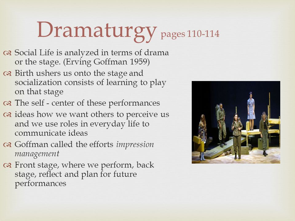 dramaturgy and social interaction Dramaturgy is a sociological perspective commonly used in microsociological accounts of social interaction in everyday life the term was first adapted into sociology.