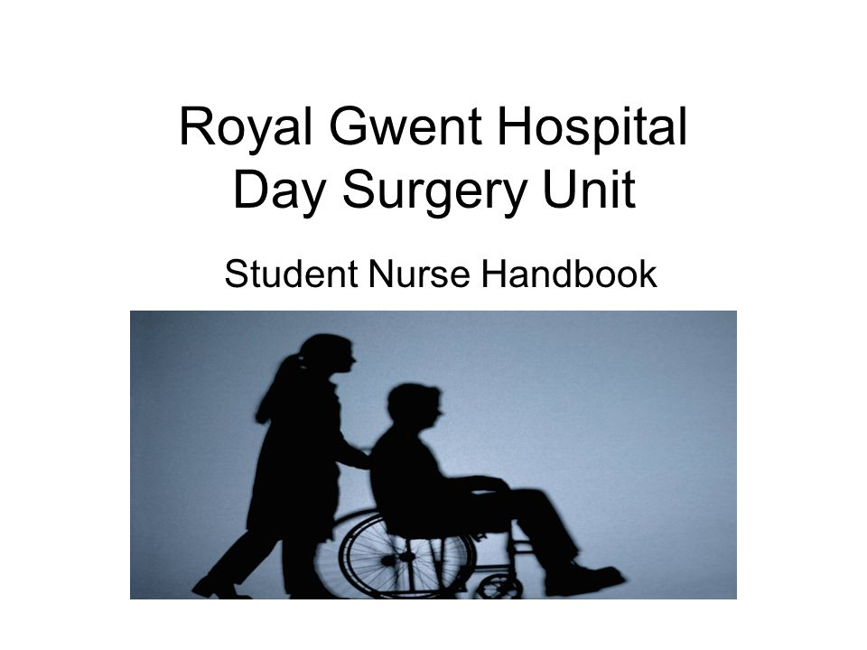 Collaborative Nursing Student Handbook ~ Royal gwent hospital day surgery unit ppt video online