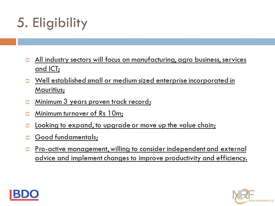 5. Eligibility All industry sectors will focus on manufacturing, agro business, services and ICT;