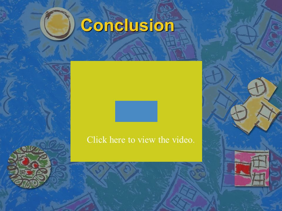 Conclusion Click here to view the video.