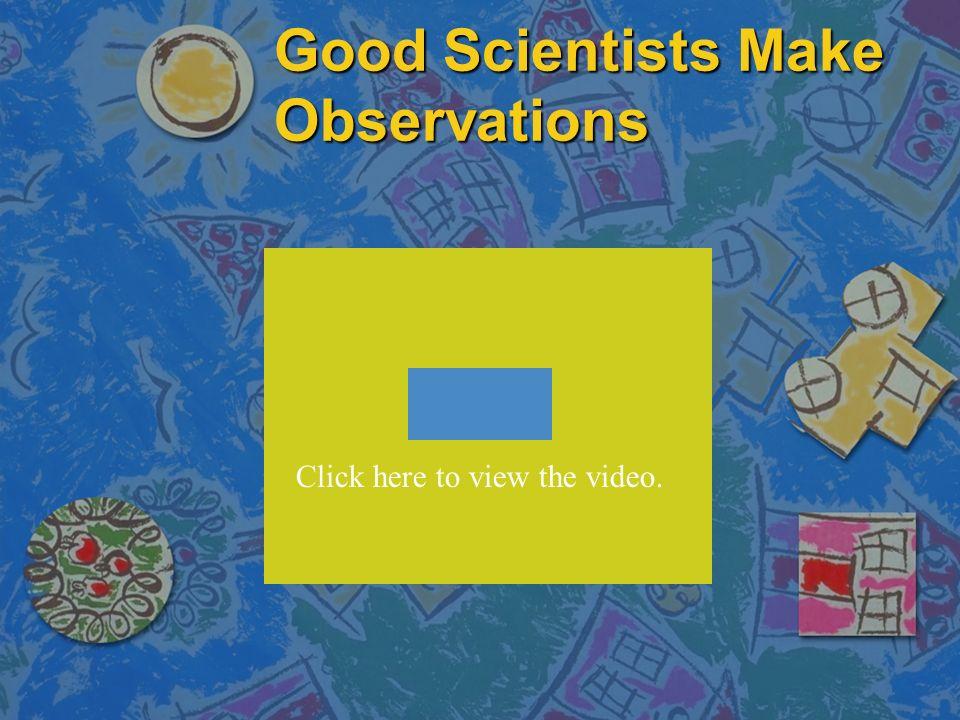 Good Scientists Make Observations