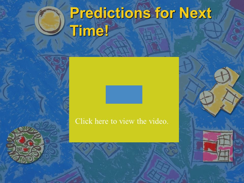Predictions for Next Time!