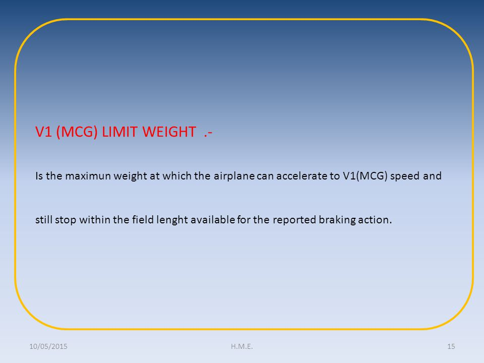 V1 (MCG) LIMIT WEIGHT .- Is the maximun weight at which the airplane can accelerate to V1(MCG) speed and.