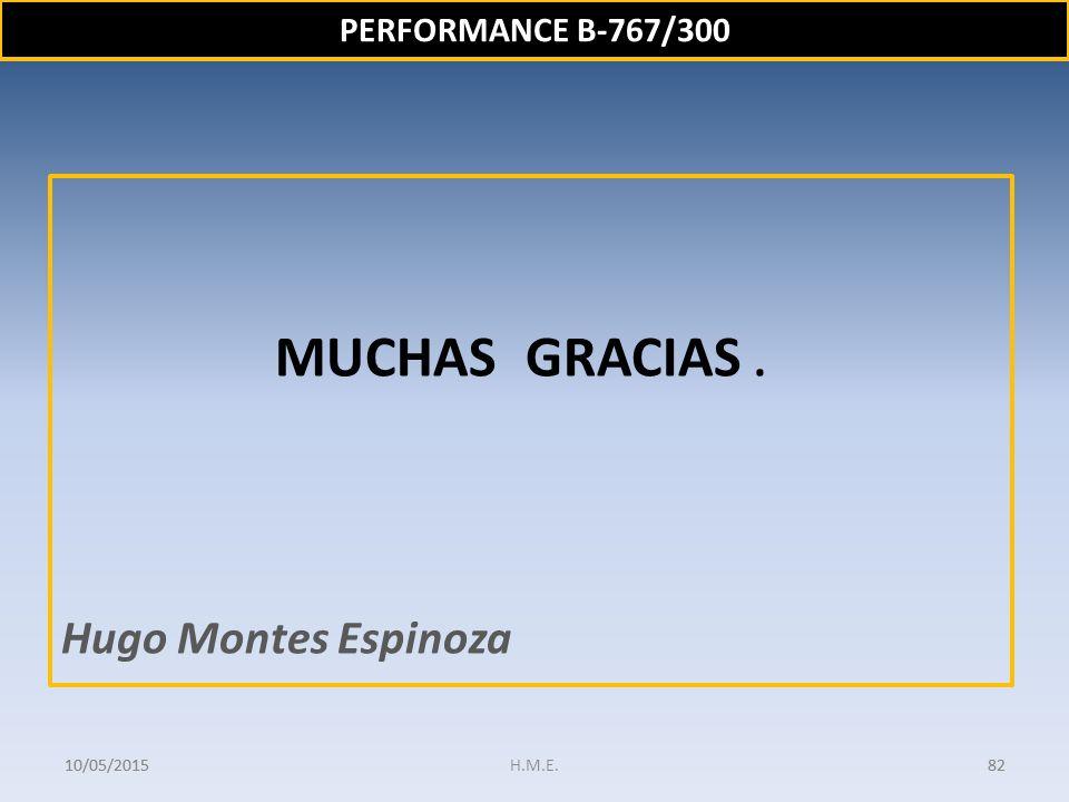 MUCHAS GRACIAS . Hugo Montes Espinoza PERFORMANCE B-767/300 15/04/2017