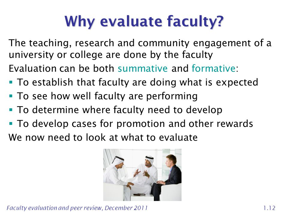Why evaluate faculty The teaching, research and community engagement of a university or college are done by the faculty.