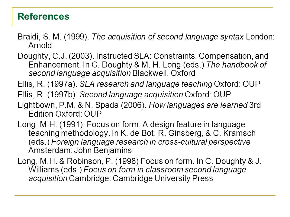 References Braidi, S. M. (1999). The acquisition of second language syntax London: Arnold.