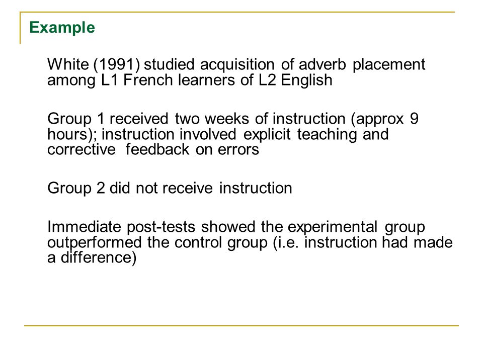 Example White (1991) studied acquisition of adverb placement among L1 French learners of L2 English.