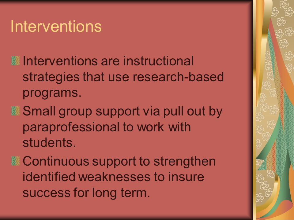 Interventions Interventions are instructional strategies that use research-based programs.