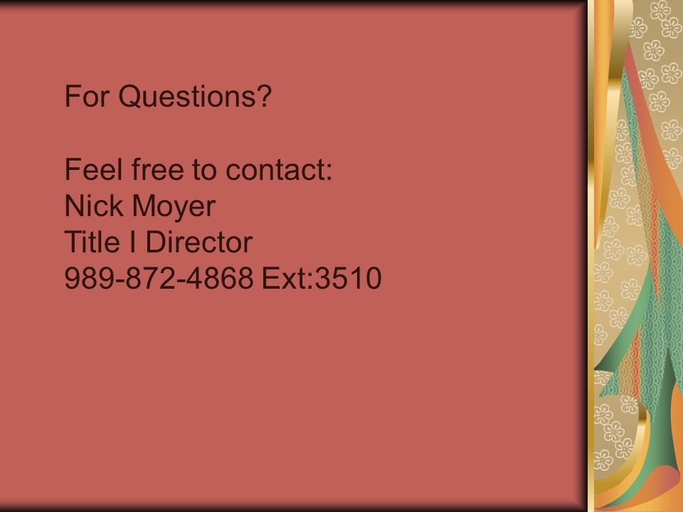 For Questions Feel free to contact: Nick Moyer Title I Director 989-872-4868 Ext:3510