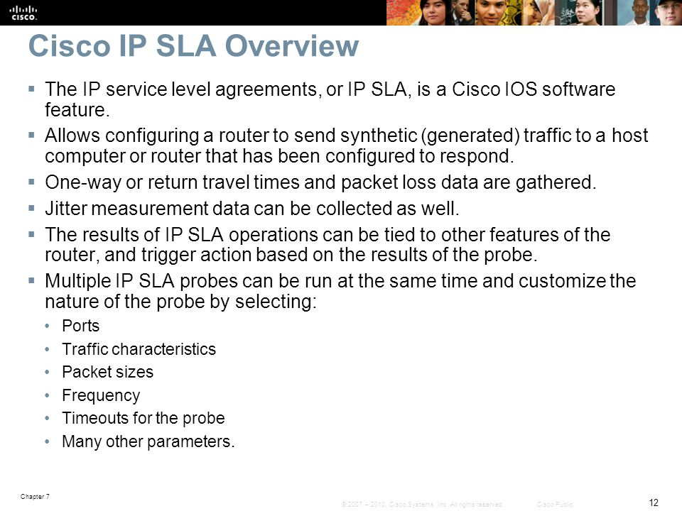 Cisco IP SLA Overview The IP service level agreements, or IP SLA, is a Cisco IOS software feature.