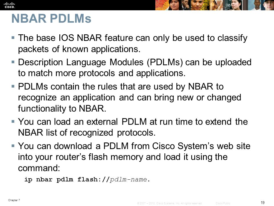 NBAR PDLMs The base IOS NBAR feature can only be used to classify packets of known applications.