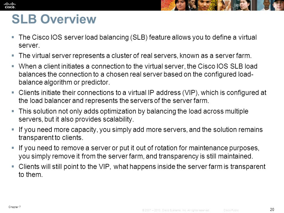 SLB Overview The Cisco IOS server load balancing (SLB) feature allows you to define a virtual server.