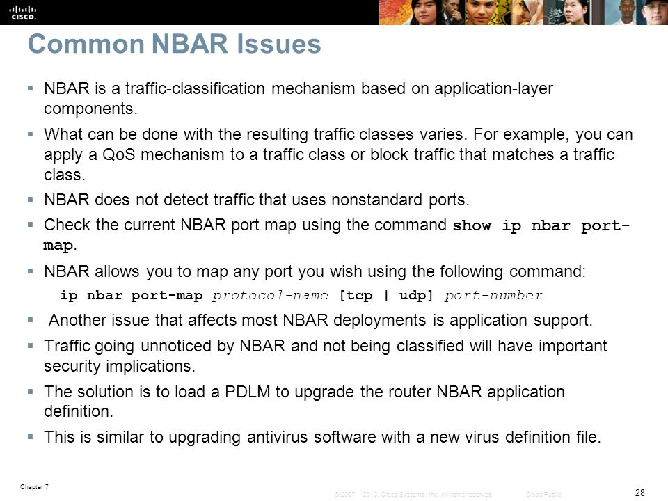 Common NBAR Issues NBAR is a traffic-classification mechanism based on application-layer components.