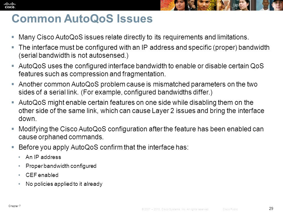 Common AutoQoS Issues Many Cisco AutoQoS issues relate directly to its requirements and limitations.