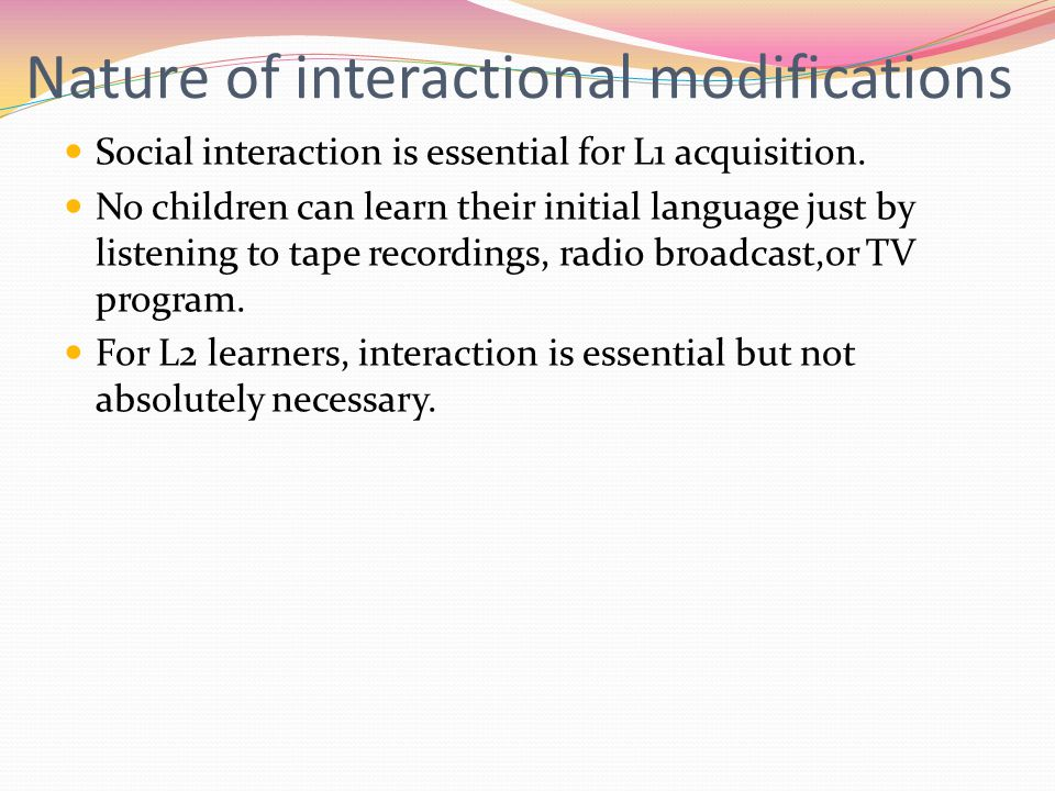 Nature of interactional modifications