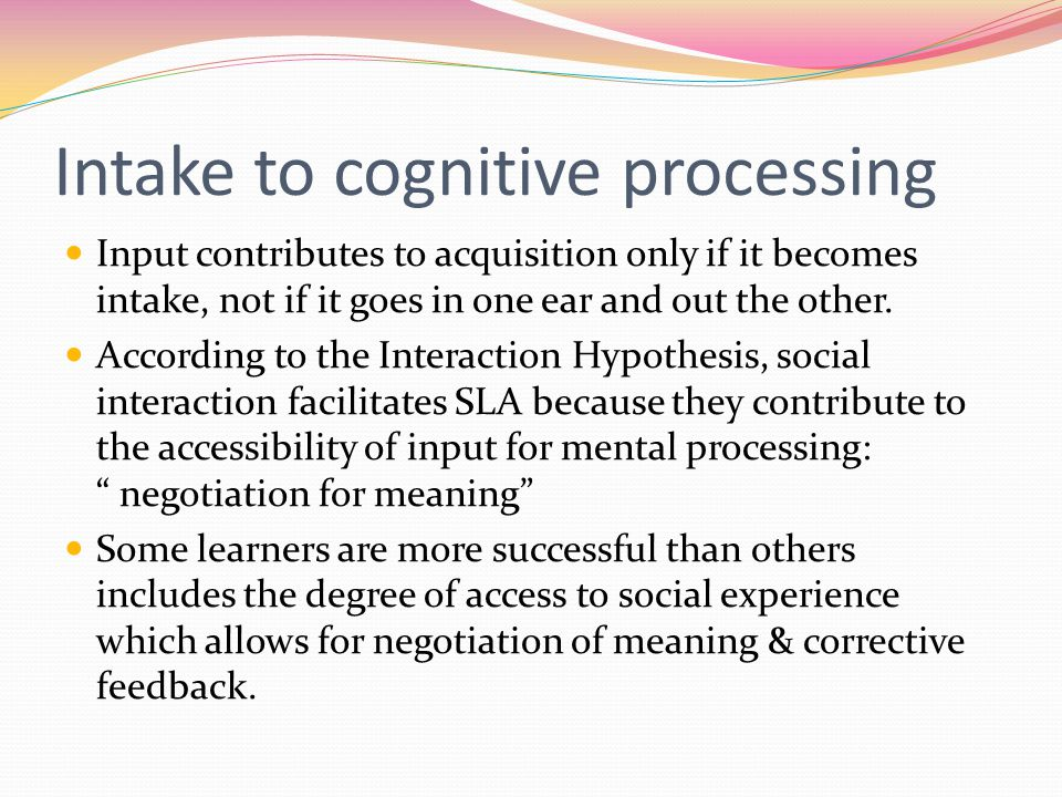 Intake to cognitive processing