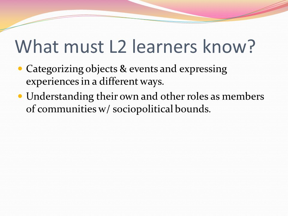 What must L2 learners know