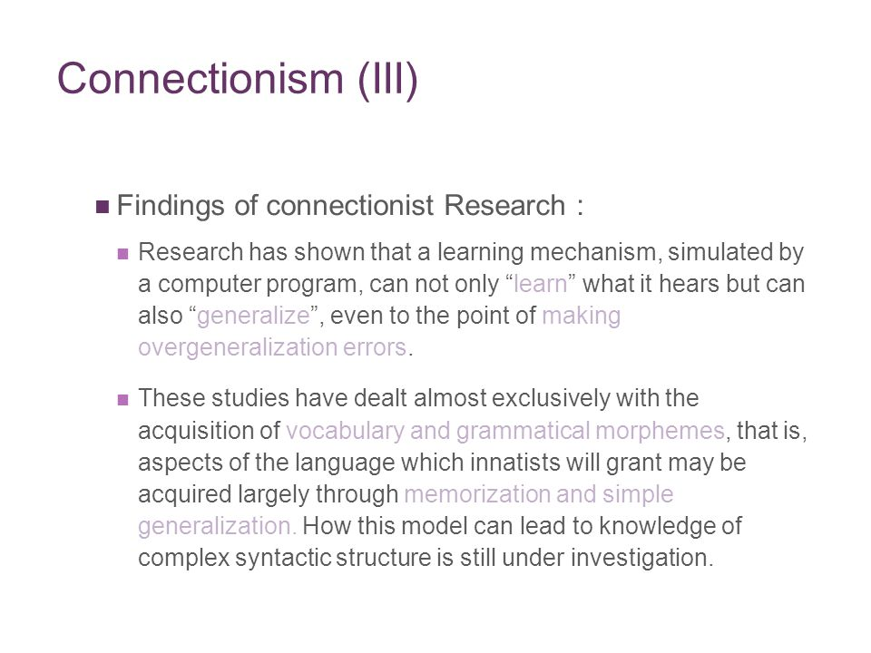 Connectionism (III) Findings of connectionist Research :
