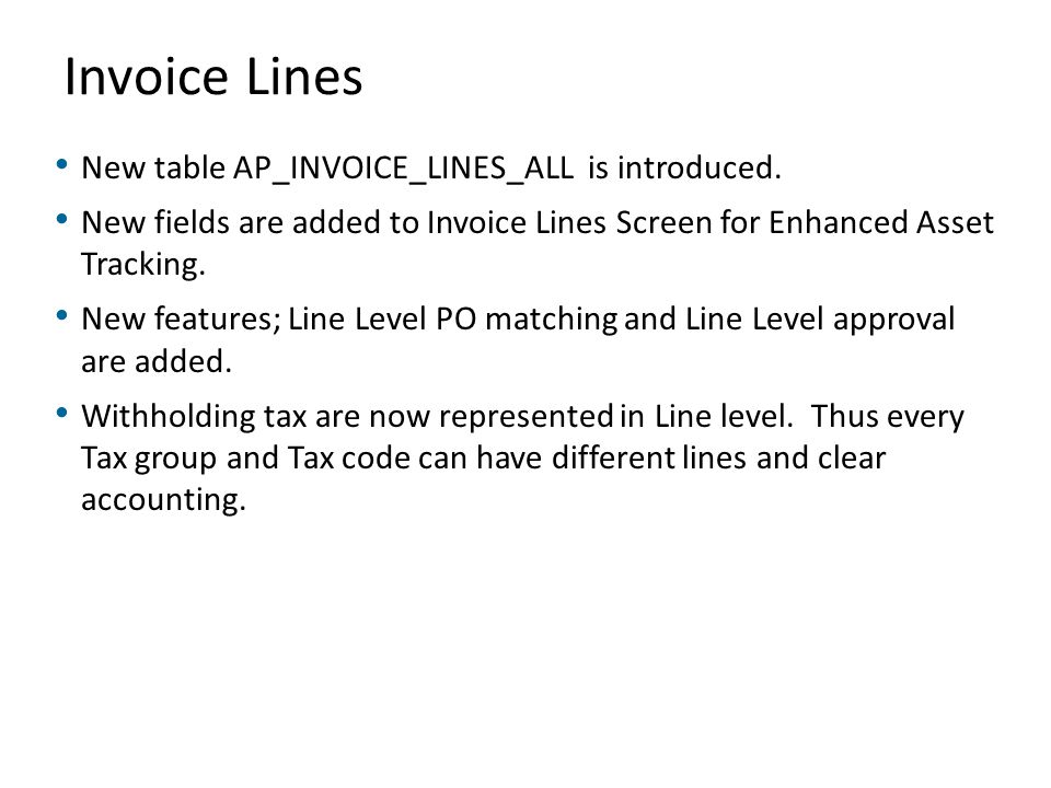 Invoice Lines New table AP_INVOICE_LINES_ALL is introduced.