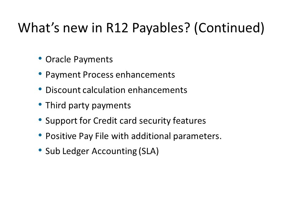 What's new in R12 Payables (Continued)