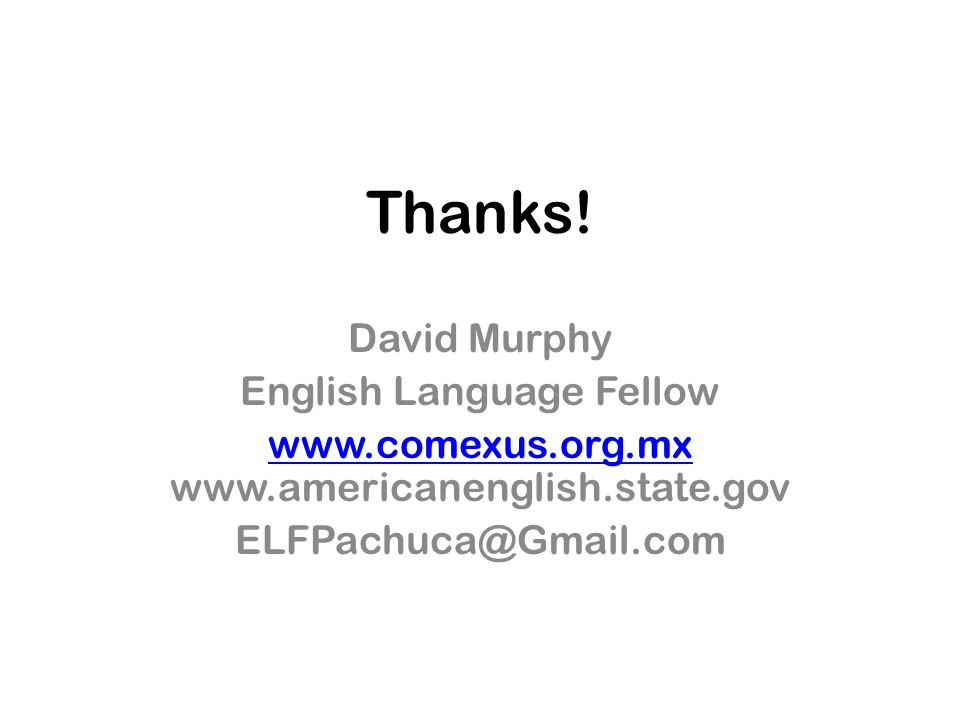Thanks! David Murphy English Language Fellow