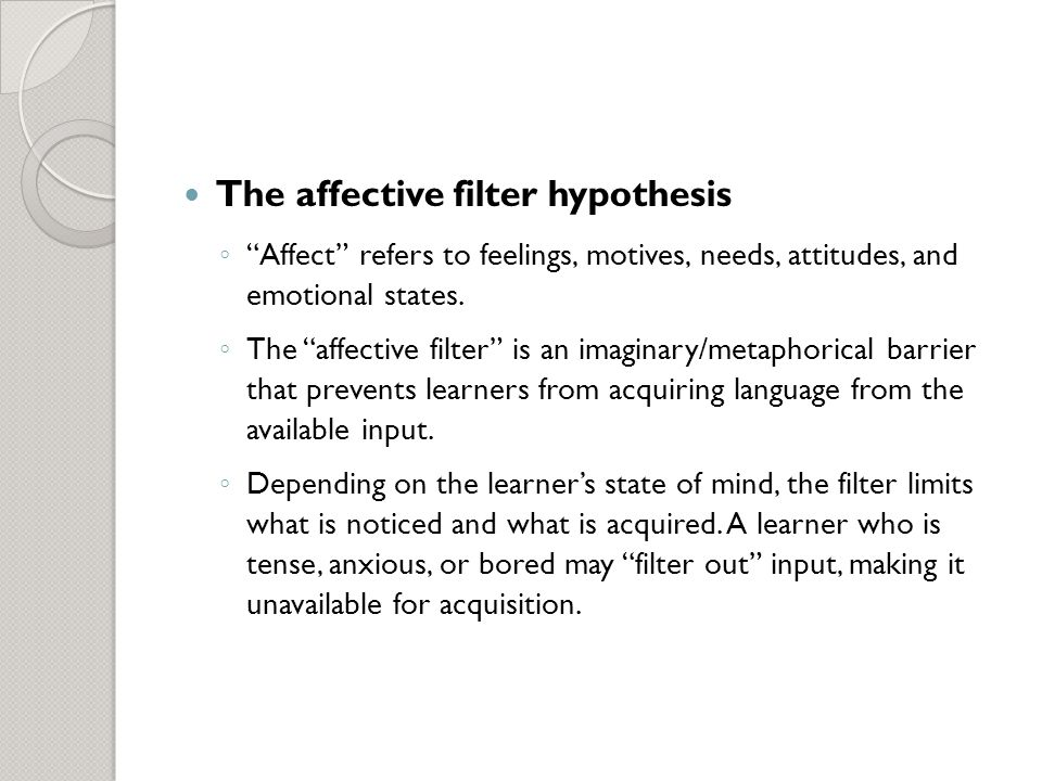 the affctive filter hypothesis Krashen's five main hypotheses 1 theories the affective filter hypothesis learners with a low affective filter: highmotivation, self-confidence.