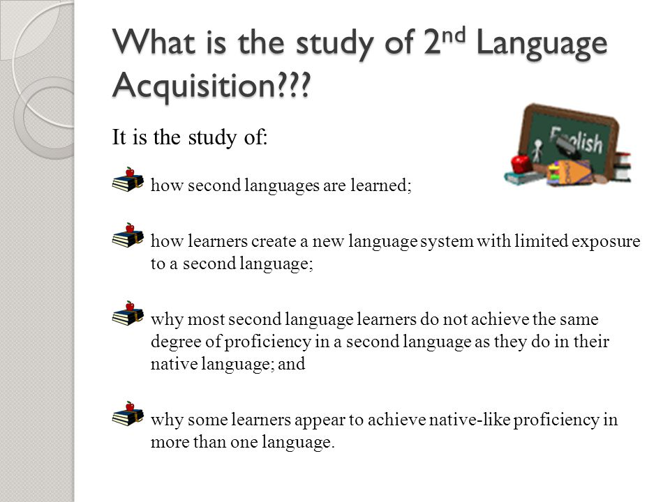 What is the study of 2nd Language Acquisition
