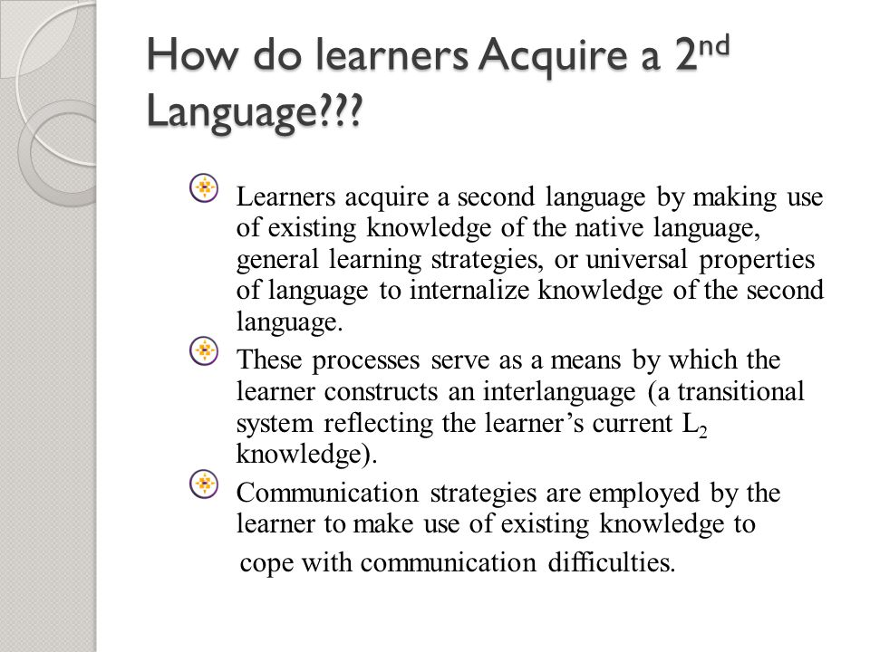 How do learners Acquire a 2nd Language