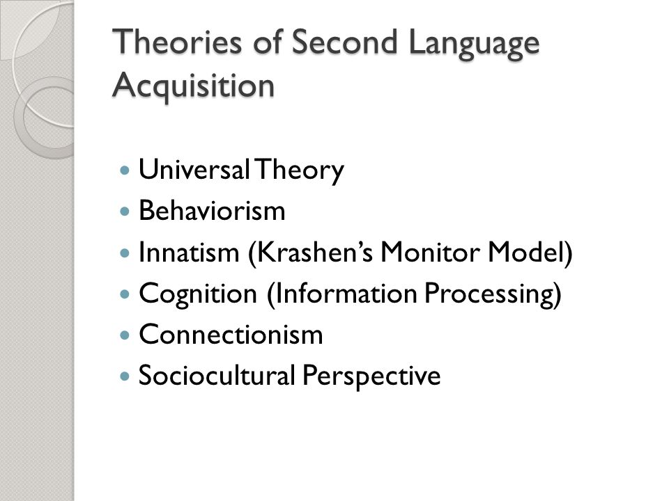 the main theories in second language acquisition essay Of consciousness and looks at three questions in second language learning   the basic postulate of information processing theories is that humans are.