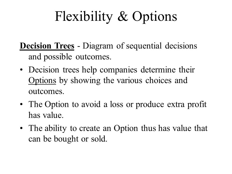 Flexibility & Options Decision Trees - Diagram of sequential decisions and possible outcomes.