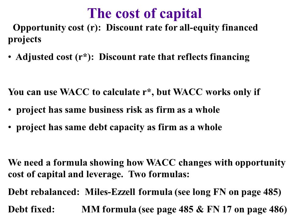 The cost of capital Opportunity cost (r): Discount rate for all-equity financed projects.