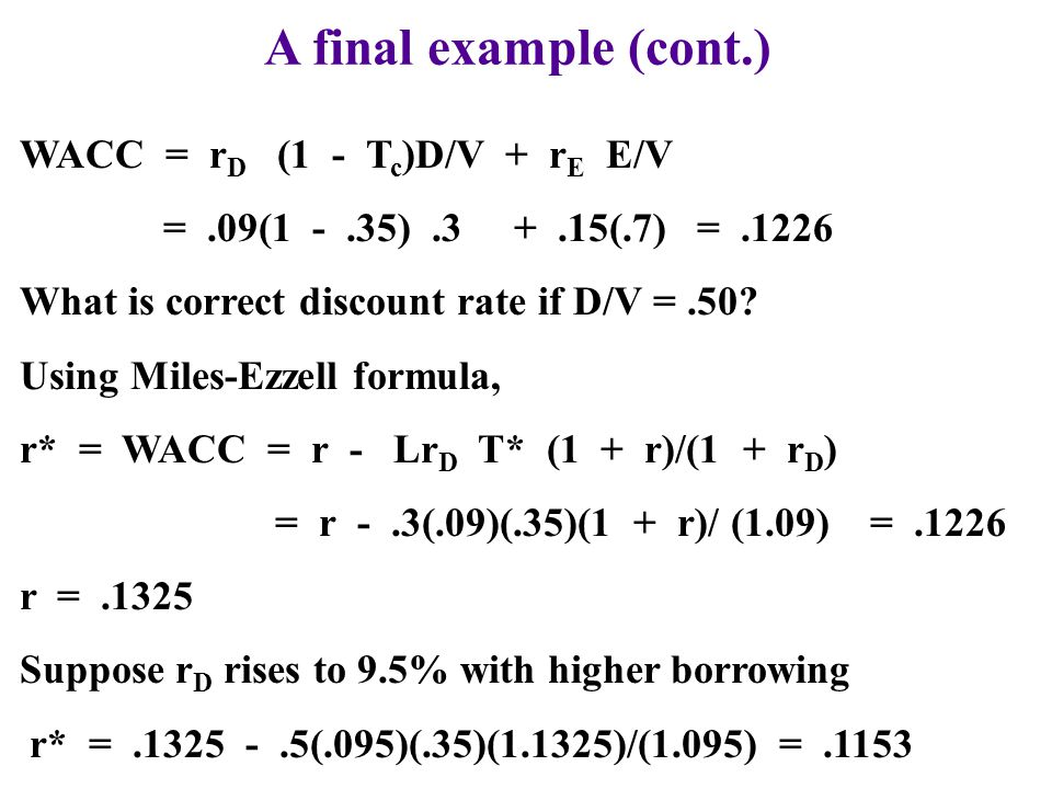 A final example (cont.) WACC = rD (1 - Tc)D/V + rE E/V