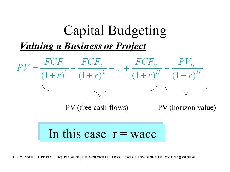Capital Budgeting In this case r = wacc Valuing a Business or Project