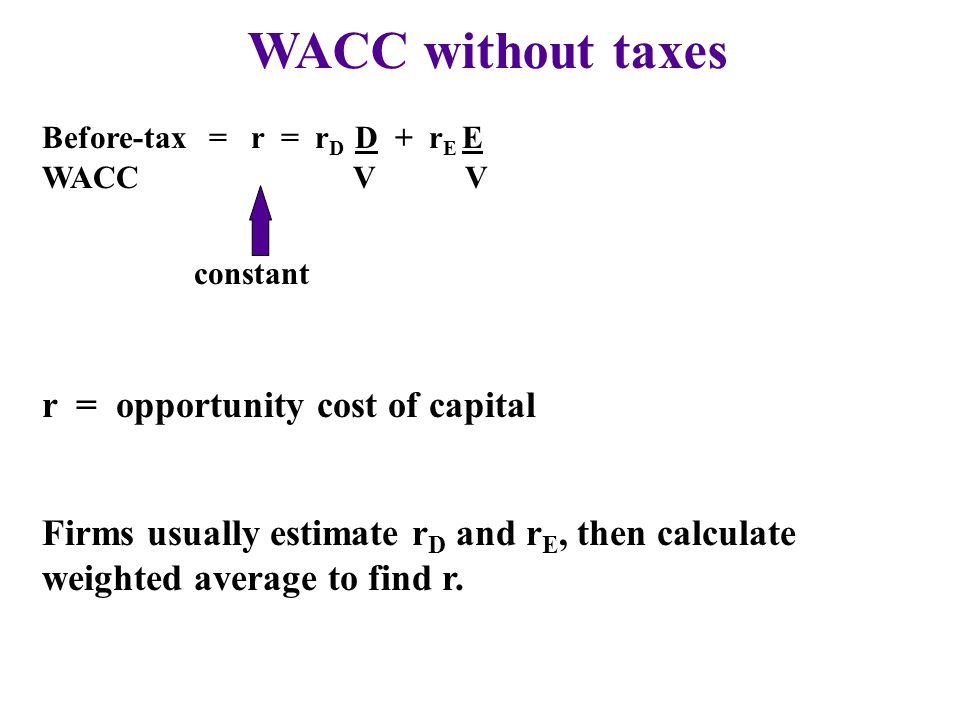 WACC without taxes r = opportunity cost of capital