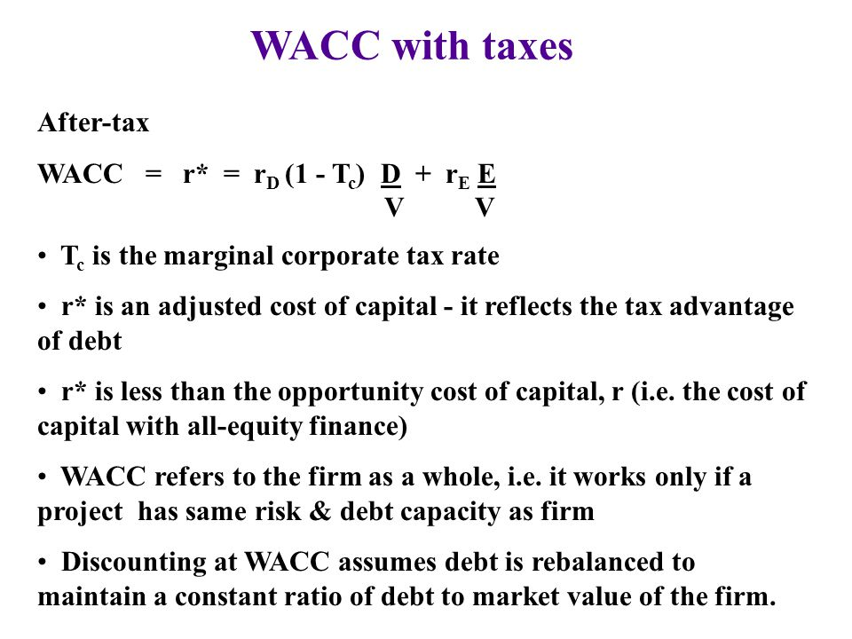 WACC with taxes After-tax WACC = r* = rD (1 - Tc) D + rE E V V