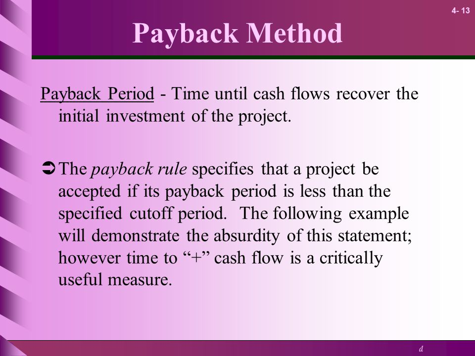 Payback Method Payback Period - Time until cash flows recover the initial investment of the project.