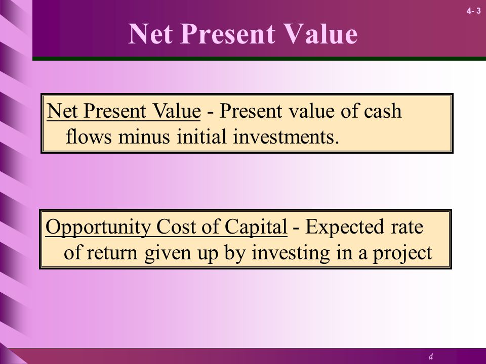 Net Present Value Net Present Value - Present value of cash flows minus initial investments.