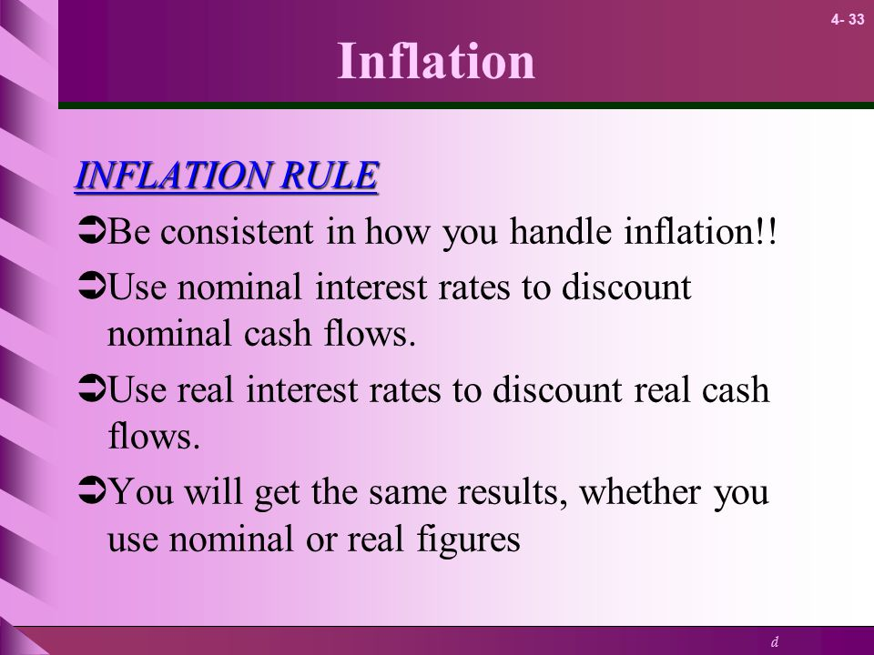 Inflation INFLATION RULE Be consistent in how you handle inflation!!
