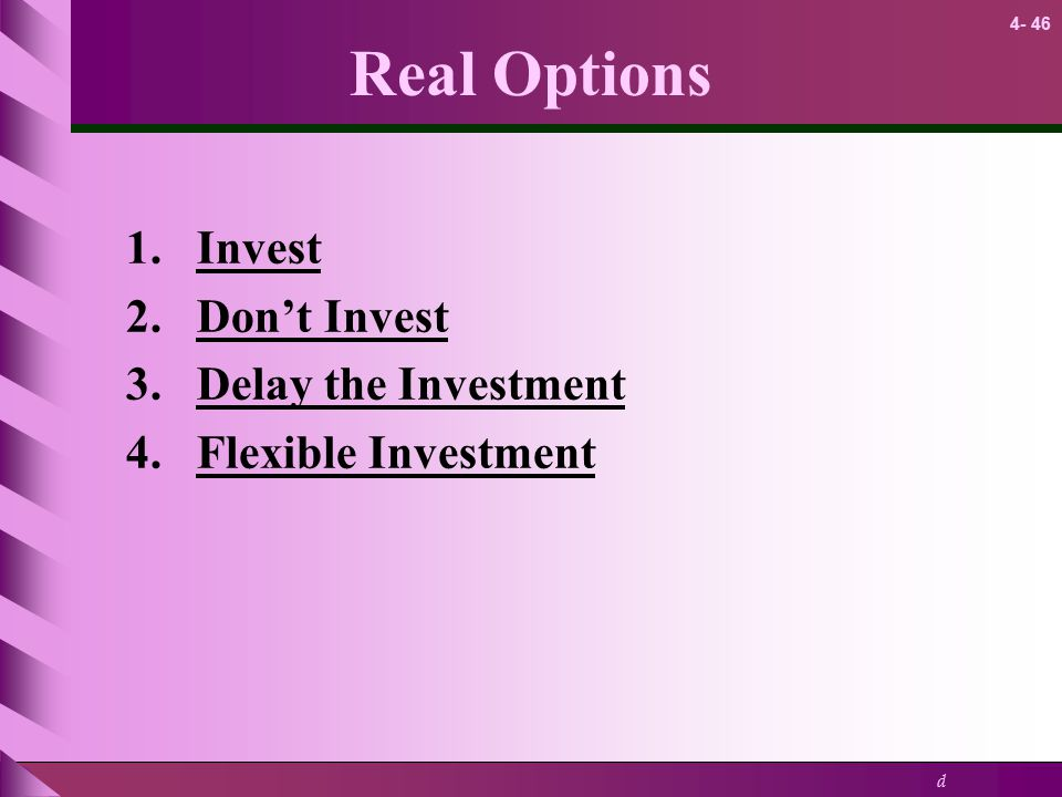 Real Options Invest Don't Invest Delay the Investment