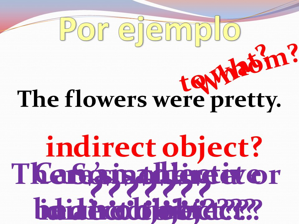 Por ejemplo in direct object