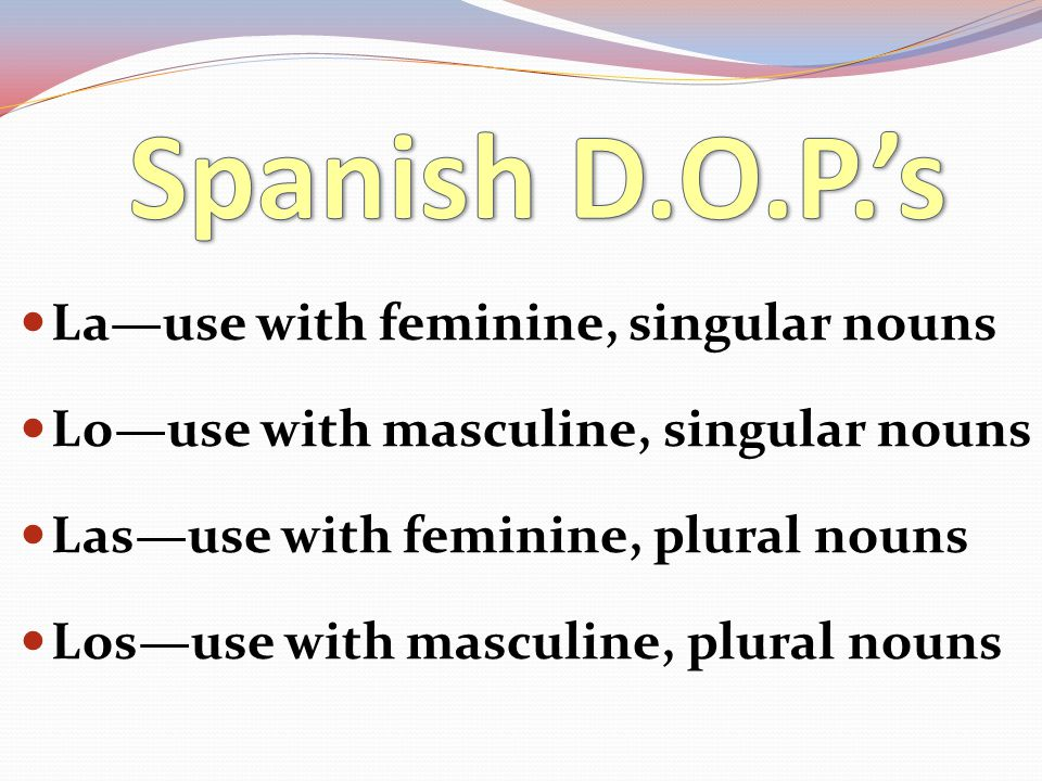 Spanish D.O.P.'s La—use with feminine, singular nouns