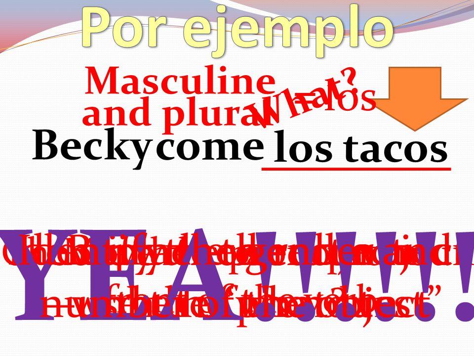 YEA!!!!!! Por ejemplo ______ = los Becky come los tacos