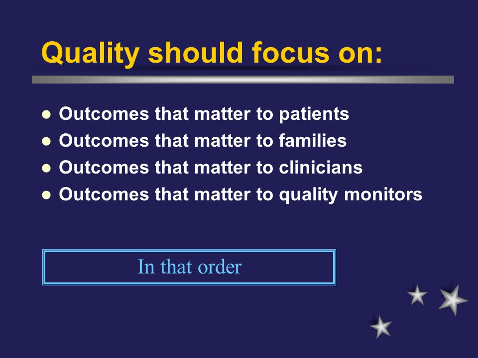 Quality should focus on: