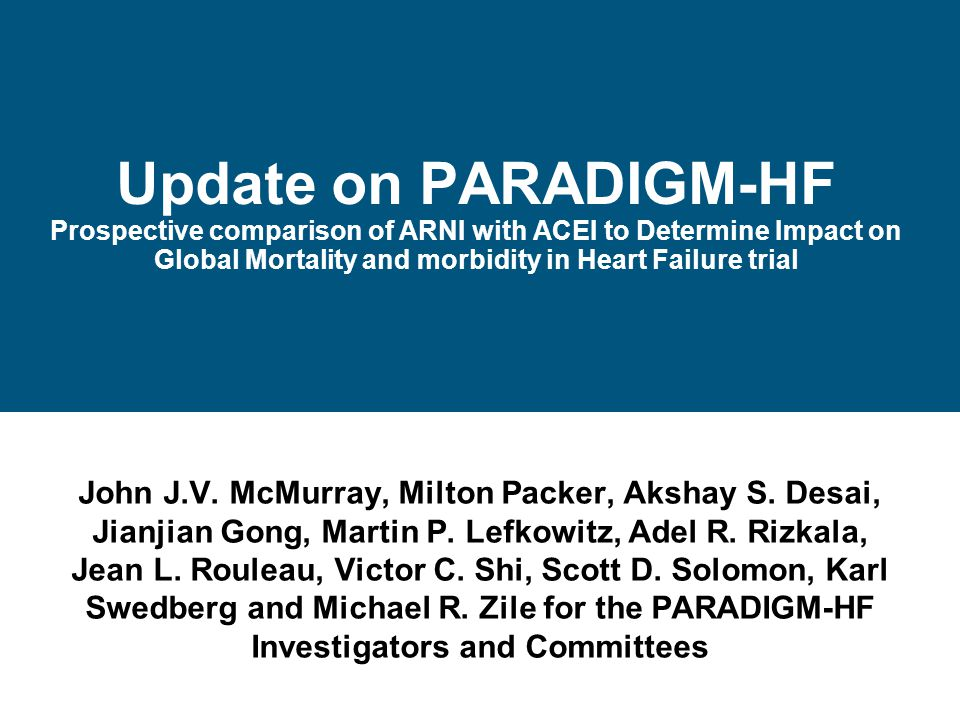 Update on PARADIGM-HF Prospective comparison of ARNI with ACEI to Determine Impact on Global Mortality and morbidity in Heart Failure trial