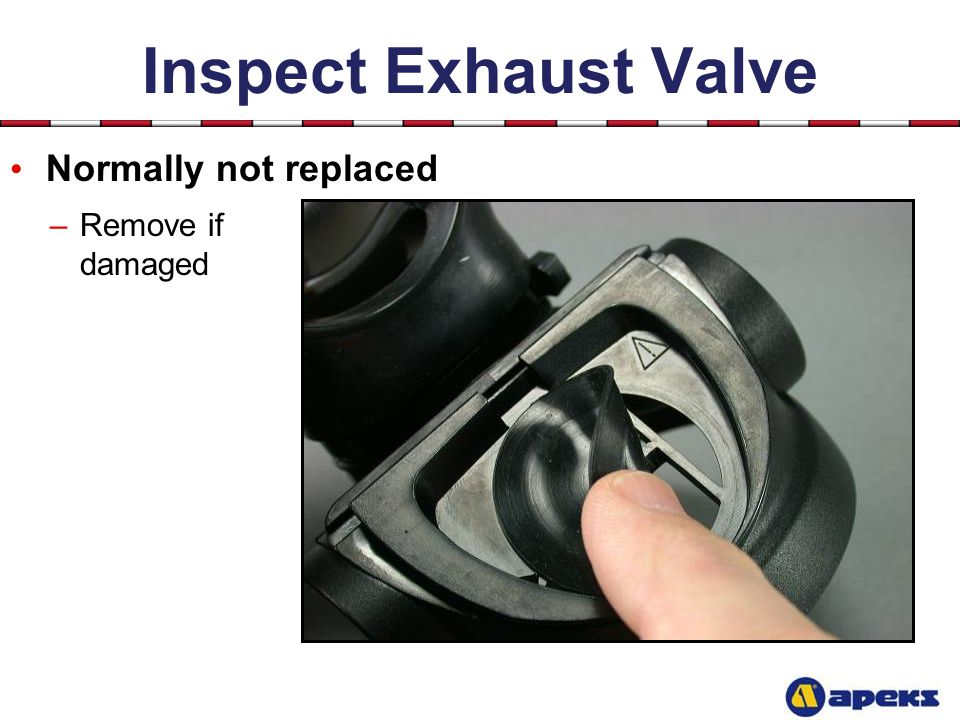Inspect Exhaust Valve Normally not replaced Remove if damaged