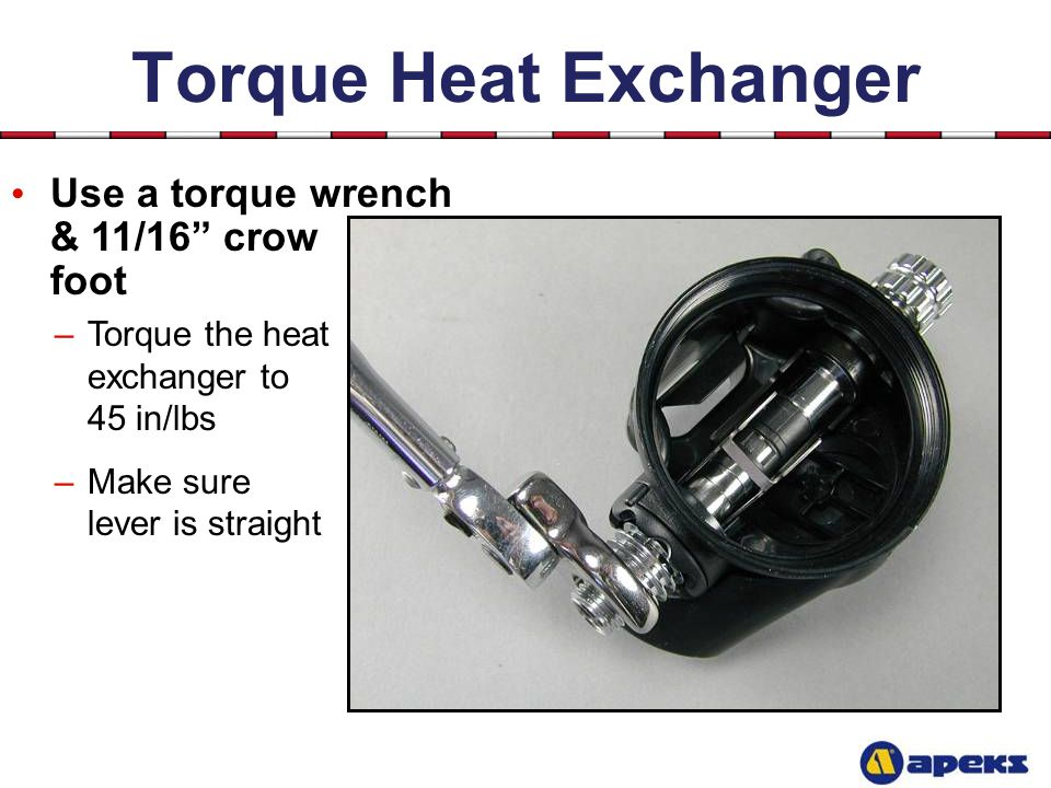 Torque Heat Exchanger Use a torque wrench & 11/16 crow foot