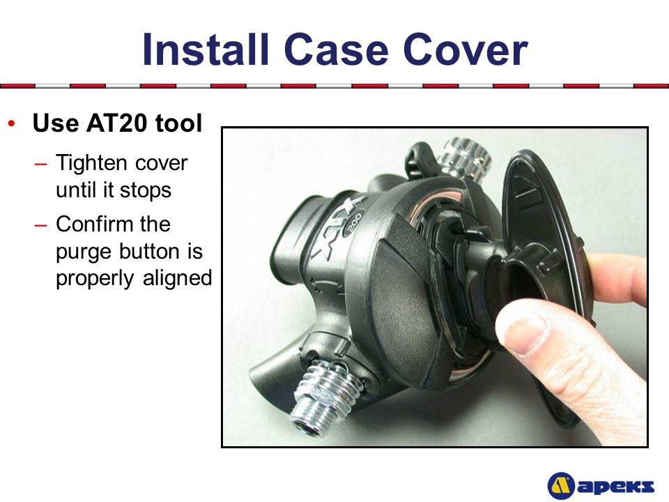 Install Case Cover Use AT20 tool Tighten cover until it stops
