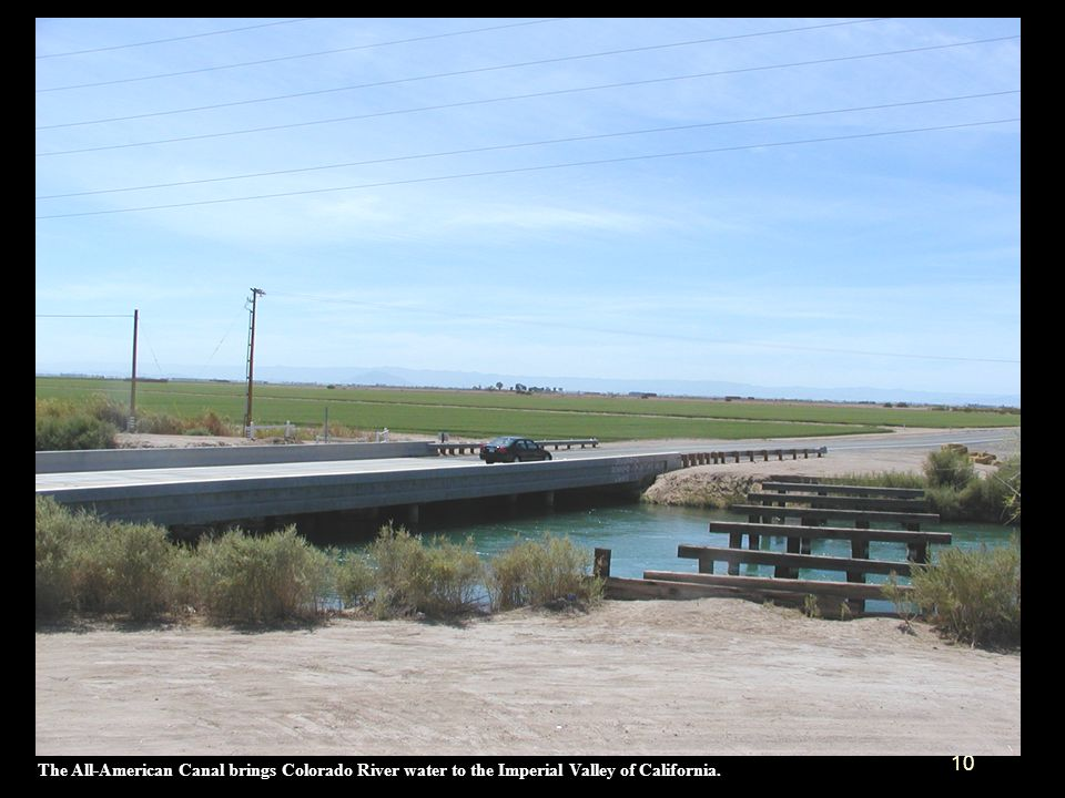 The All-American Canal brings Colorado River water to the Imperial Valley of California.