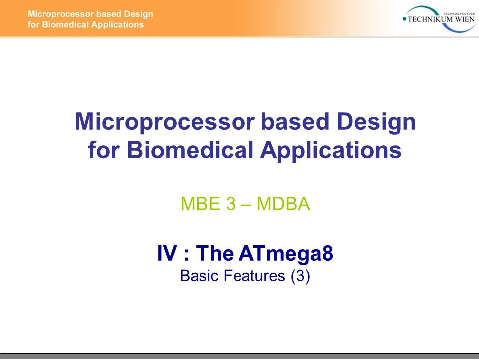 Microprocessor based Design for Biomedical Applications MBE 3 – MDBA IV :  The ATmega8 Basic Features (3)